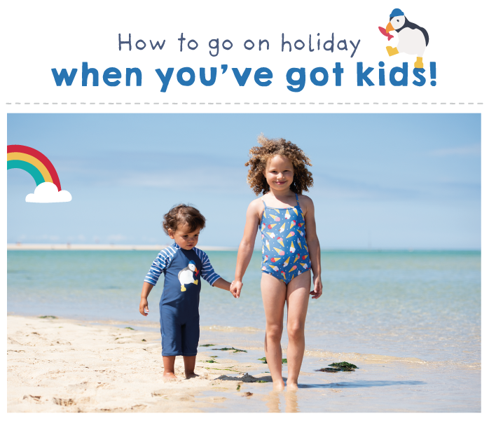 How to go on holiday when you've got kids!